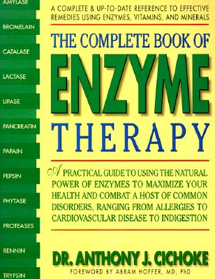 The Complete Book of Enzyme Therapy: A Complete and Up-to-Date Reference to Effective Remedies, Cichoke, Anthony J.