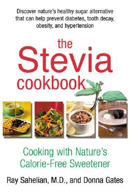 Image for The Stevia Cookbook: Cooking with Nature's Calorie-Free Sweetener