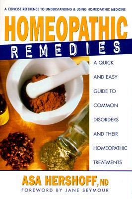 Homeopathic Remedies: A Quick and Easy Guide to Common Disorders and Their Homeopathic Treatments, Hershoff, Asa