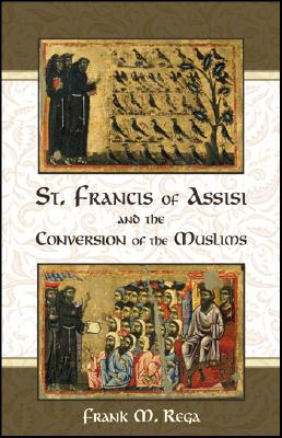 St. Francis of Assisi and the Conversion of the Muslims, FRANK REGA