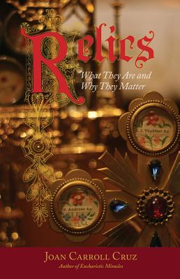 Relics: What They Are and Why They Matter, Joan Carroll Cruz