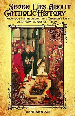 Seven Lies About Catholic History, Diane Moczar