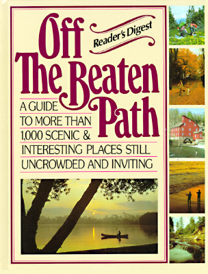 Image for Off the Beaten Path: A Guide to More Than 1,000 Scenic & Interesting Places Still Uncrowded and Inviting