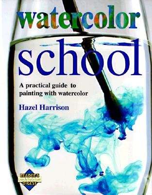 Image for Watercolor School: A Practical Guide to Painting With Watercolor