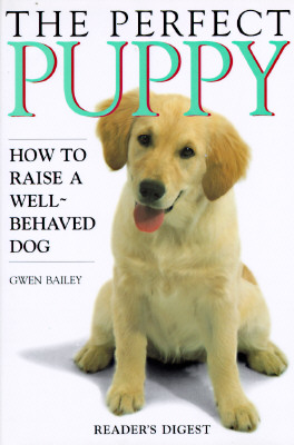 Image for The Perfect Puppy : How to Raise a Well-Behaved Dog