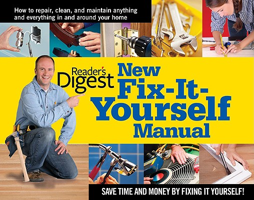 New Fix-It-Yourself Manual: How to Repair, Clean, and Maintain Anything and Everything In and Around Your Home