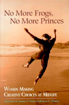 Image for No More Frogs, No More Princes: Women Making Creative Choices in Midlife
