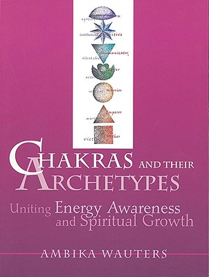 Image for Chakras and Their Archetypes: Uniting Energy Awareness and Spiritual Growth