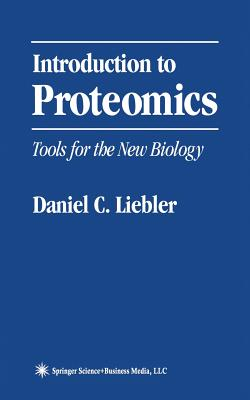 Introduction to Proteomics: Tools for the New Biology, Liebler, Daniel C.