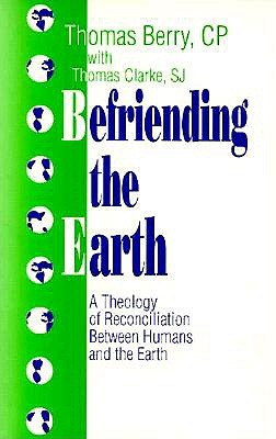 Image for Befriending the Earth: A Theology of Reconciliation Between Humans and the Earth