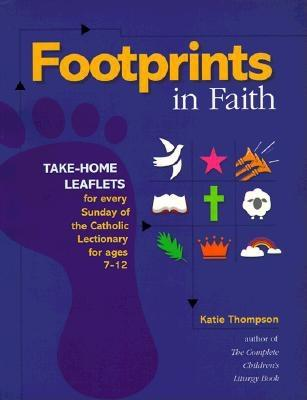 Image for Footprints in Faith: Take-Home Leaflets for Every Sunday of the Catholic Lectionary for Ages 7-12