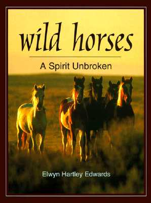 Wild Horses: A Spirit Unbroken, Hartley Edwards, Elwyn