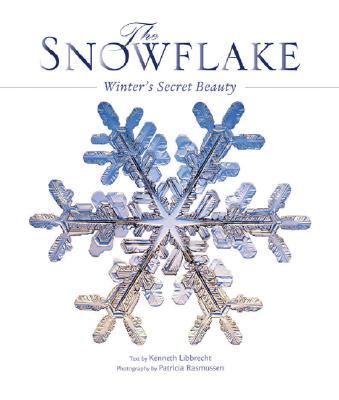 Snowflake : Winters Secret Beauty, KENNETH LIBBRECHT, PATRICIA RASMUSSEN