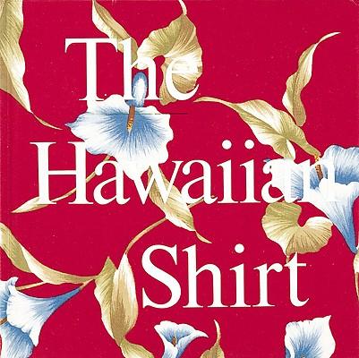 Image for The Hawaiian Shirt: Its Art and History (Recollectibles)