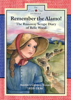 Image for Remember the Alamo!: The Runaway Scrape Diary of Belle Wood, Austin's Colony, 1835-1836 (Lone Star Journals)