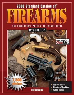 2006 Standard Catalog Of Firearms: The Collector's Price & Reference Guide 16th Edition, Schwing, Ned