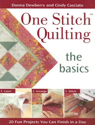 One Stitch Quilting the Basics: 20 Fun Projects You Can Finish in a Day, Dewberry, Donna; Casciato, Cindy