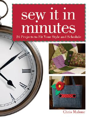 Sew It In Minutes: 24 Projects to Fit Your Style and Schedule, Malone, Chris