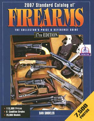 Image for 2007 STANDARD CATALOG OF FIREARMS THE COLLECTOR'S PRICE AND REFERENCE GUIDE 17TH EDITION