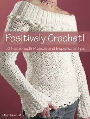 Image for Positively Crochet!: 50 Fashionable Projects and Inspirational Tips
