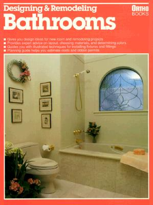 Designing and Remodeling Bathrooms (Ortho library), Beckstrom, Robert