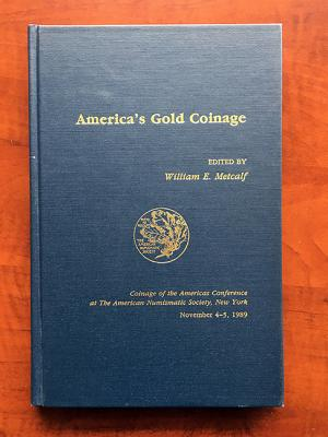 Image for America's Gold Coinage: Coinage of the Americas Conference at The American Numismatic Society, New York, November 4-5, 1989