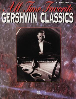 Image for All Time Favorite Gershwin Classics: Piano Arrangements (All Time Favorite Series)