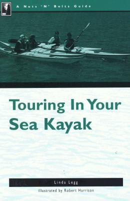 Image for The Nuts 'N' Bolts Guide to Touring in Your Sea Kayak (Nuts N Bolts Guide)