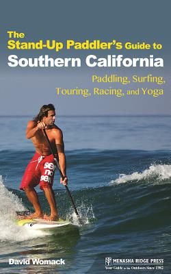 Image for The Stand-Up Paddler's Guide to Southern California: Paddling, Surfing, Touring, Racing, and Yoga