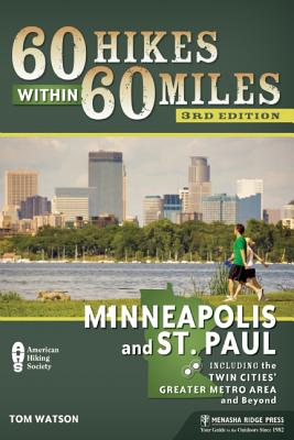 60 Hikes Within 60 Miles: Minneapolis and St. Paul: Including the Twin Cities' Greater Metro Area and Beyond, Tom Watson  (Author)
