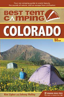 Best Tent Camping: Colorado: Your Car-Camping Guide to Scenic Beauty, the Sounds of Nature, and an Escape from Civilization, Kim Lipker, Johnny Molloy