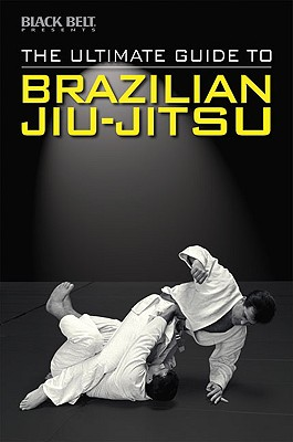 The Ultimate Guide to Brazilian Jiu-Jitsu, Black Belt Editors