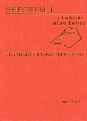 Image for Shechem 1: The Middle Bronze IIB Pottery (ASOR Arch Reports)