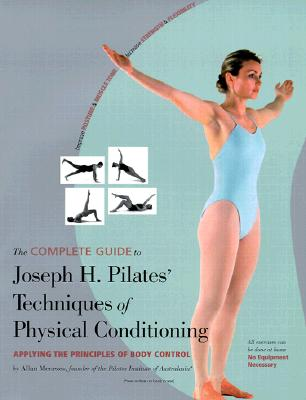 The Complete Guide to Joseph H. Pilates' Techniques of Physical Conditioning, Menezes, Allan