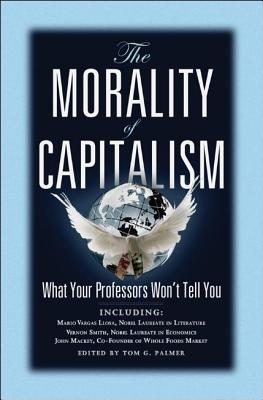 Image for The Morality of Capitalism: What Your Professors Won't Tell You