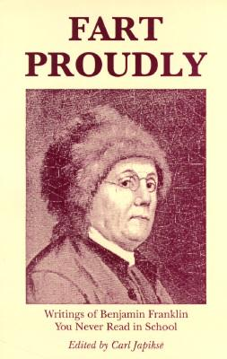 Image for Fart Proudly: Writings of Benjamin Franklin You Never Read in School