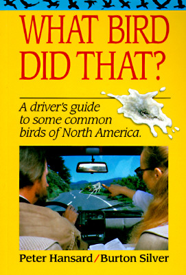 What Bird Did That? : A Drivers Guide to Some Common Birds of North America, PETER HANSARD, BURTON SILVER