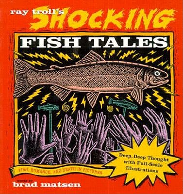 Image for Ray Troll's Shocking Fish Tales: Fish, Romance, and Death in Pictures