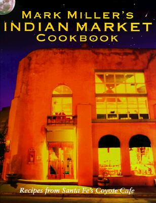 Image for Mark Miller's Indian Market: Recipes from Santa Fe's Famous Coyote Cafe