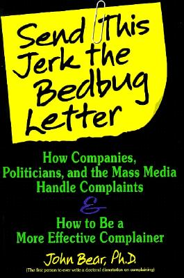 Image for Send This Jerk the Bedbug Letter: How Companies, Politicians, and the Mass Media Deal With Complaints and How to Be a More Effective Complainer