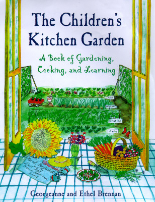 The Children's Kitchen Garden: A Book of Gardening, Cooking and Learning, Brennan, Georgeanne; Brennan, Ethel
