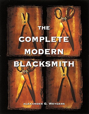 The Complete Modern Blacksmith, WEYGERS, Alexander G.