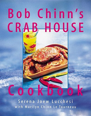 Bob Chinn's Crab House Cookbook, Lucchesi, Serena; Le Tourneau, Marilyn Chinn