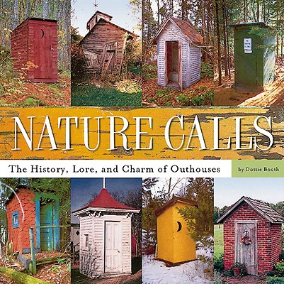 Image for Nature Calls: The History, Lore, and Charm of Outhouses