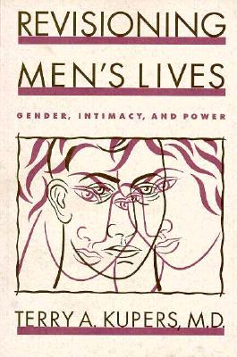 Revisioning Men's Lives: Gender, Intimacy, and Power, Kupers, Terry A.