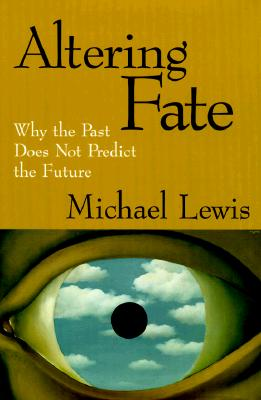 Altering Fate: Why the Past Does Not Predict the Future, Lewis, Michael