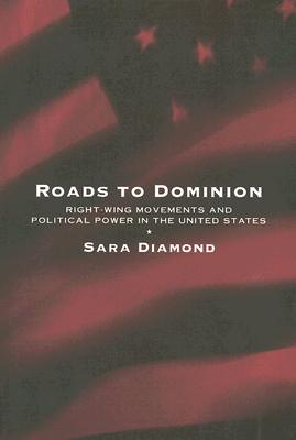 Roads to Dominion: Right-Wing Movements and Political Power in the United States, Diamond, Sara