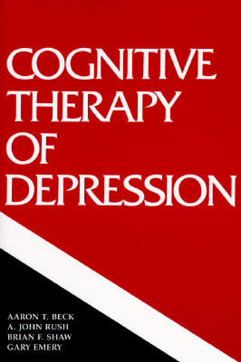 Cognitive Therapy of Depression (Guilford Clinical Psychology and Psychopathology), Beck, Aaron T.; Rush, A. John; Shaw, Brian F.; Emery, Gary