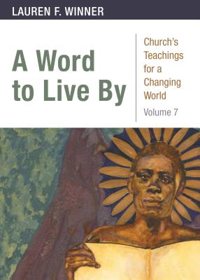A Word to Live By: Churchs Teachings for a Changing World, Volume 7, Lauren F. Winner