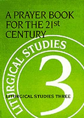 Image for A Prayer Book for the 21st Century: Liturgical Studies Three